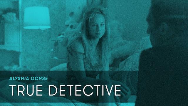 Alyshia Ochse — True Detective