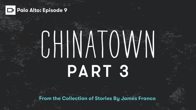 Palo Alto   Episode 9: Chinatown Part 3