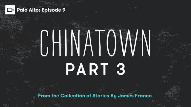 Palo Alto | Episode 9: Chinatown Part 3