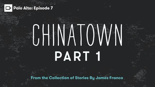Palo Alto   Episode 7: Chinatown Part 1