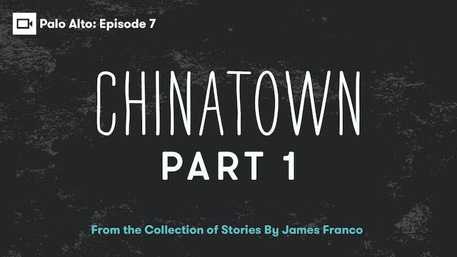 Palo Alto | Episode 7: Chinatown Part 1