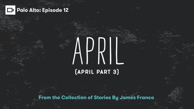 Palo Alto | Episode 12: April (April ...