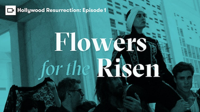 Hollywood Resurrection Series | Episode 1: Flowers For The Risen