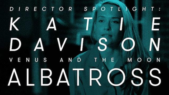 Director Spotlight: Katie Davison - Albatross