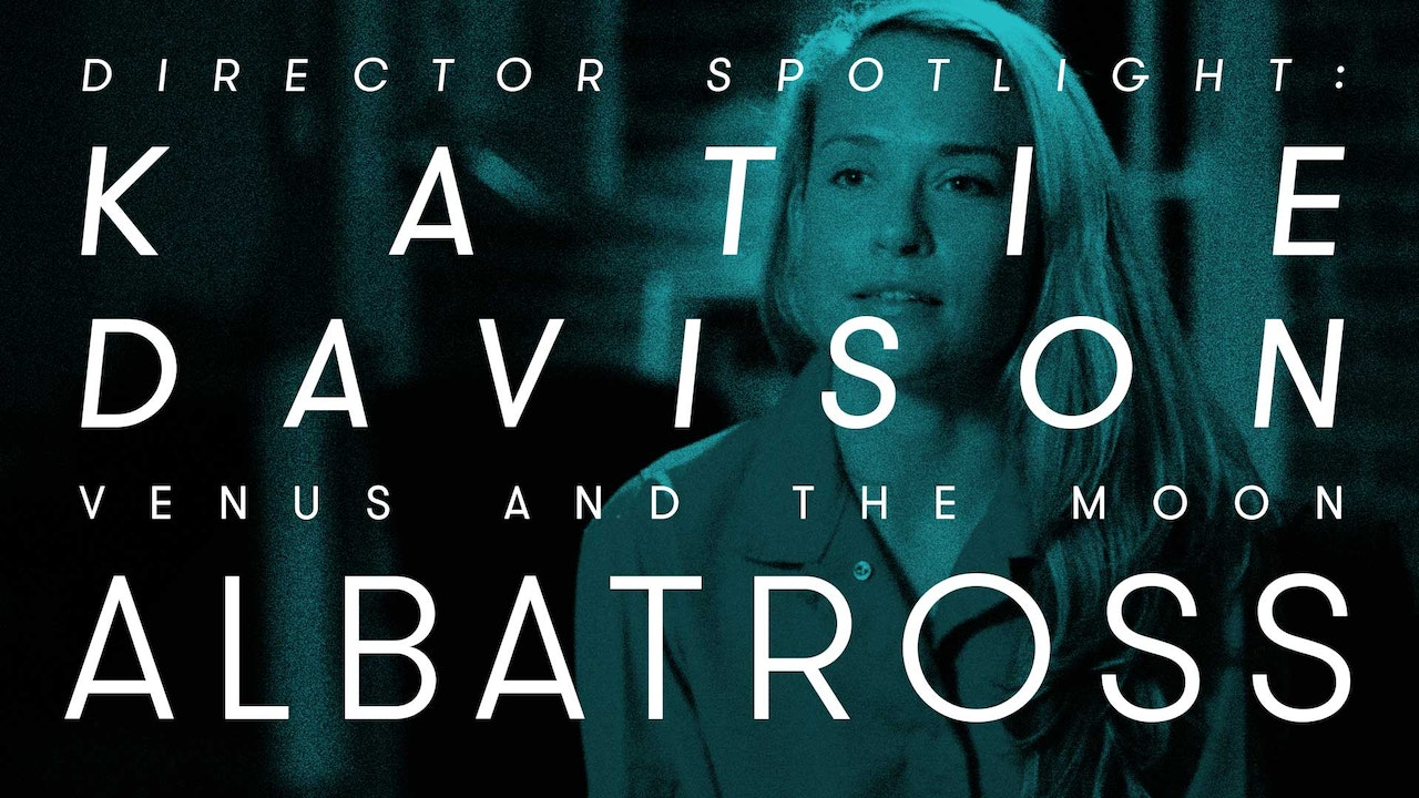Director Spotlight: Katie Davison - Albatross