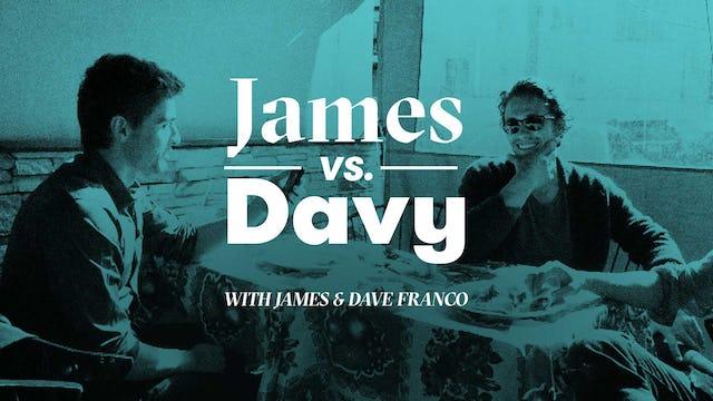 James Vs. Davy Interviews