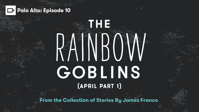 Palo Alto   Episode 10: The Rainbow Goblins (April Part 1)