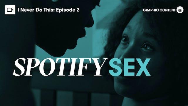 I Never Do This | Episode 2: Spotify Sex