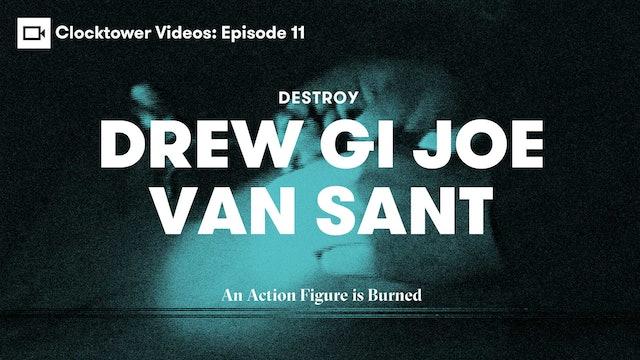 Clocktower Videos | Destroy: Drew G I Joe Van Sant