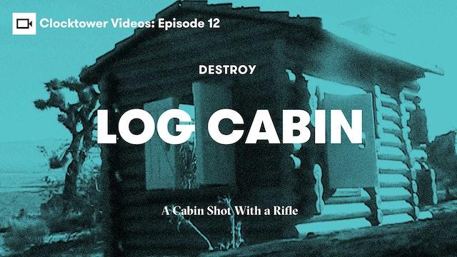 Clocktower Videos | Destroy: Log Cabin