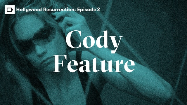 Hollywood Resurrection Series | Episode 2: Cody Feature