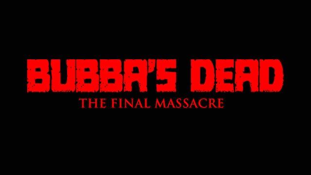 Bubba's Dead: The Final Massacre
