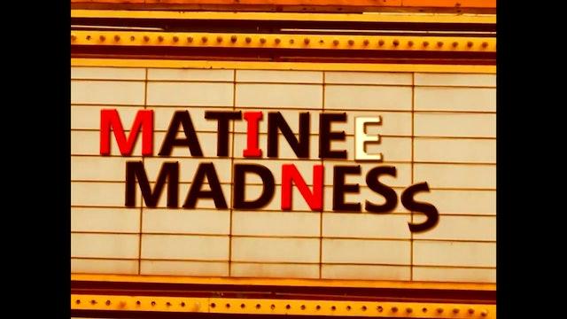 Matinee Madness