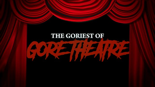 The Goriest of Gore Theatre