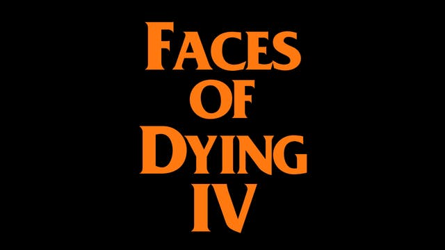 Faces of Dying IV