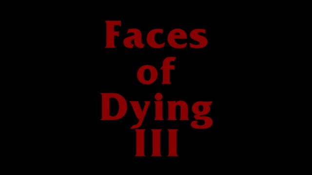 Faces of Dying III