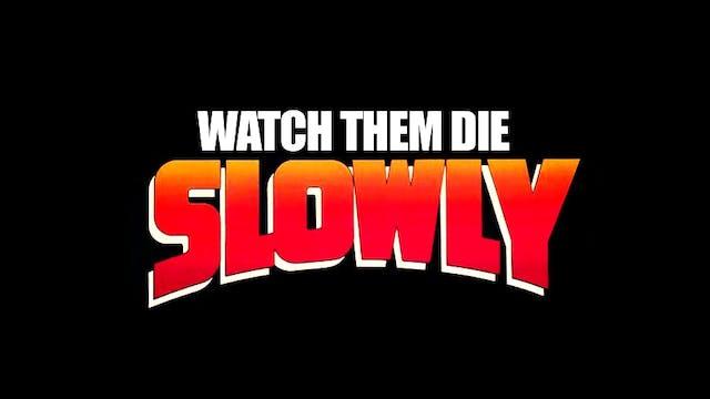 Watch Them Die Slowly