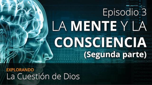 EPISODIO 3: La Mente y la Consciencia (Segunda parte)