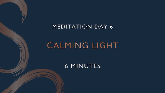 Meditation Day 6 - Calming Light with Laura Butcher