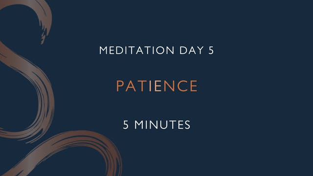 Meditation Day 5 - Patience with Char...