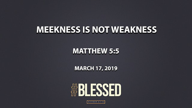 Meekness is Not Weakness