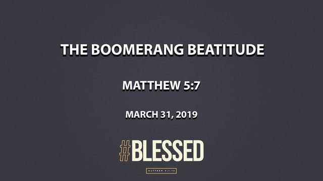 The Boomerang Beatitude