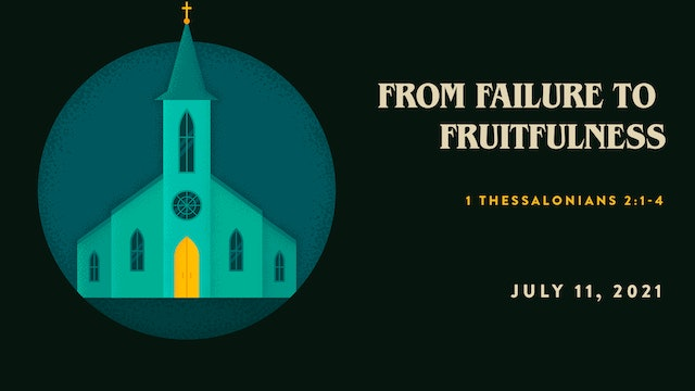 From Failure to Fruitfulness// The Book: 1 Thessalonians