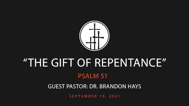 The Gift of Repentance // Dr. Brandon Hays // Psalm 51