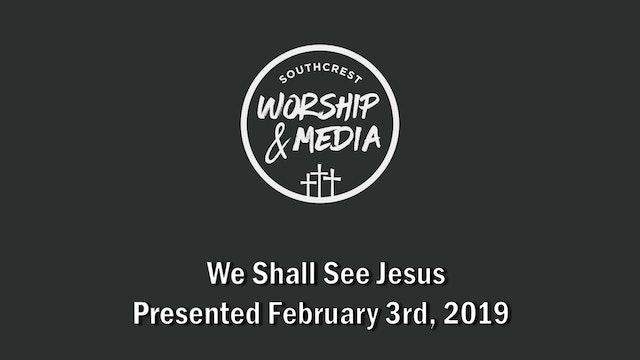 We Shall See Jesus