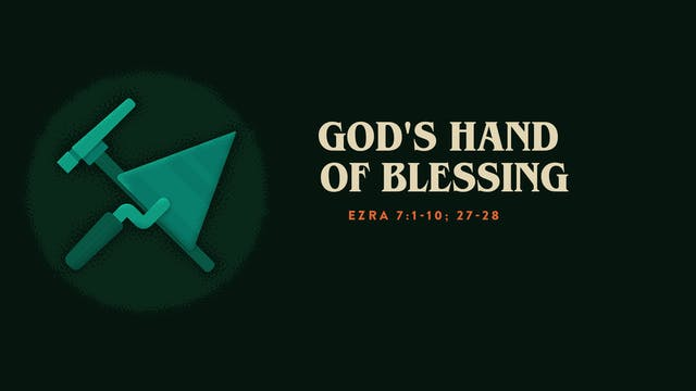 God's Hand of Blessing // Ezra