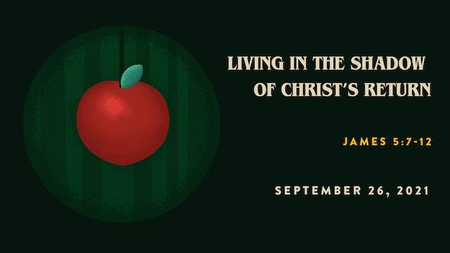 Living in the Shadow of Christ's Retu...