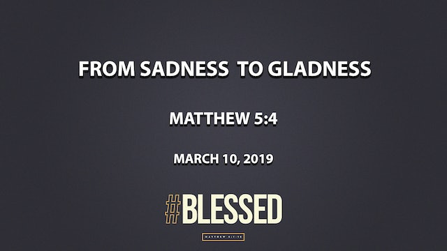 From Sadness to Gladness