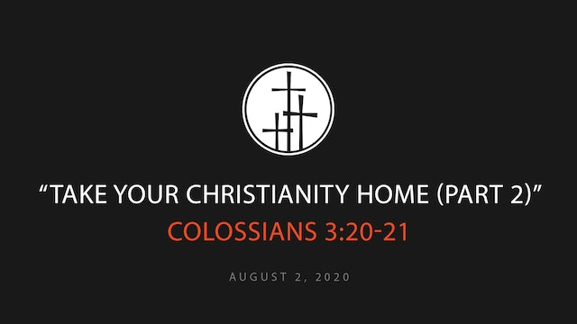 Take Your Christianity Home (Part 2)