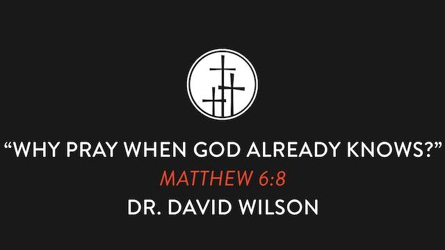 Why Pray When God Already Knows?