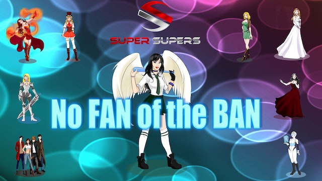 Super Supers - No Fan of Ban - Episode 4