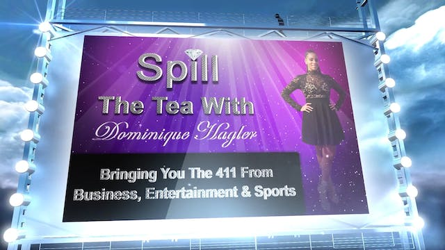 Spill The Tea: Bringing You The 411