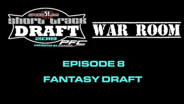 51 Short Track Draft War Room Episode 8 - Fantasy Draft
