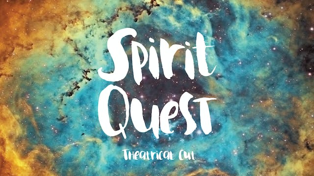 Spirit Quest - the Theatrical Cut
