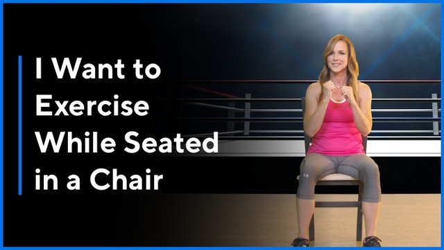 I Want to Exercise While Seated in a Chair