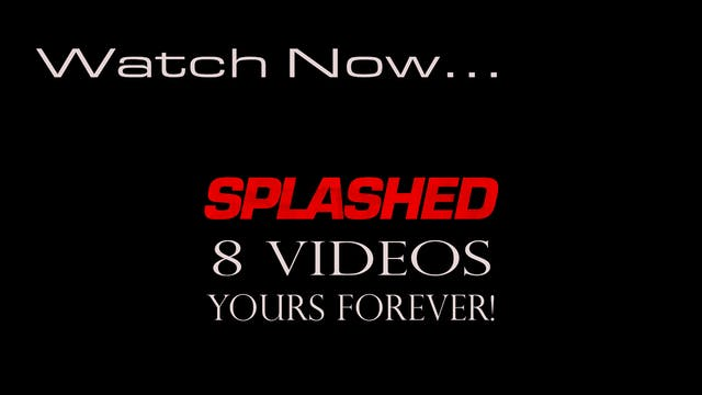 Splashed - All The Videos