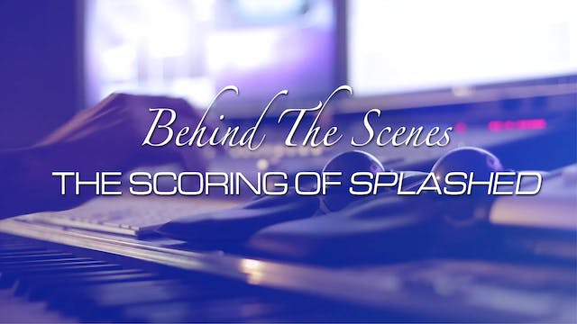 BEHIND THE SCENES - MAKING THE SPLASHED SCORE