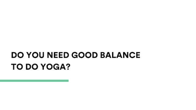 Do you need good balance to do yoga?