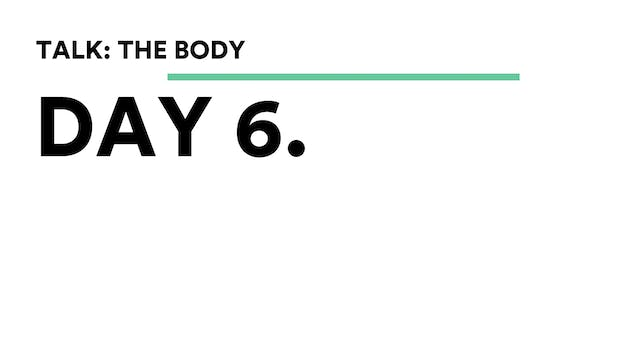Day 6 - Talk: Supporting The Body