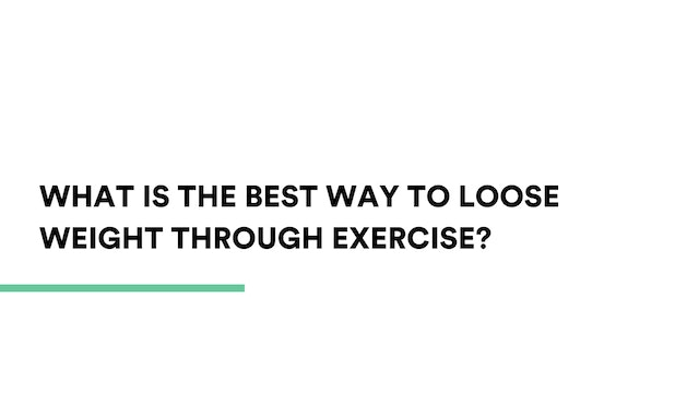 What is the best way to loose weight through exercise?