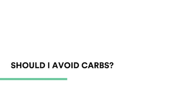 Should I avoid carbs?