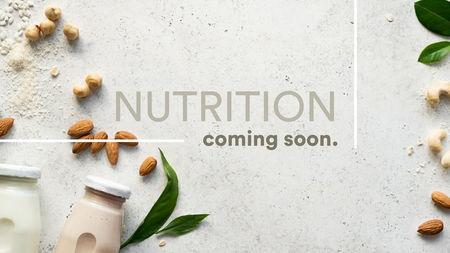 NUTRITION - COMING SOON
