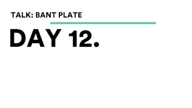 Day 12 - Talk: BANT Plate