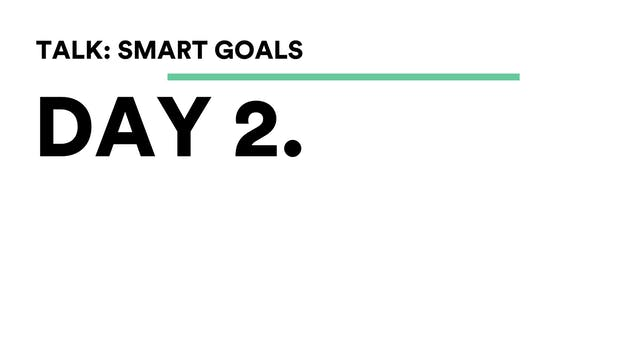 Day 2 - Talk: SMART Goals