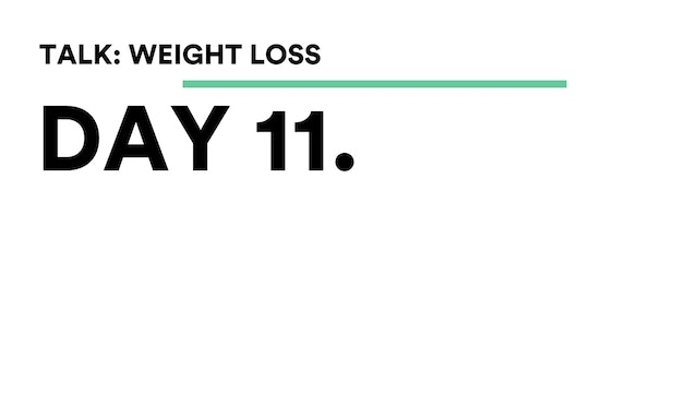 Day 11 - Talk: Weight Loss