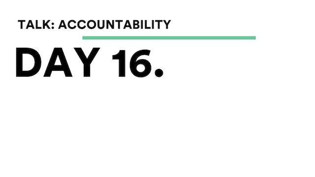 Day 16 - Talk: Accountability
